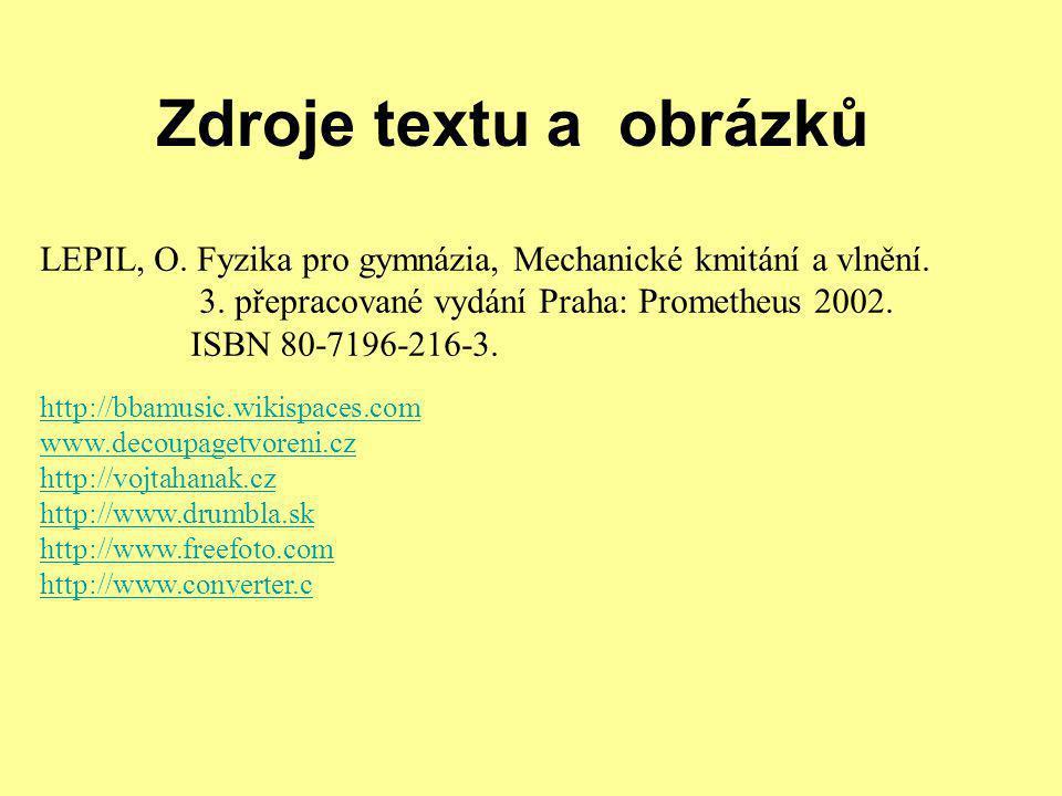 Zdroje textu a obrázků http://bbamusic.wikispaces.com www.decoupagetvoreni.cz http://vojtahanak.cz http://www.drumbla.sk http://www.freefoto.com http: