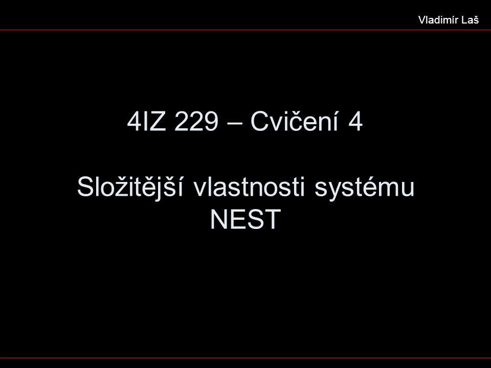 4IZ 229 – Cvičení 4 Složitější vlastnosti systému NEST Vladimír Laš