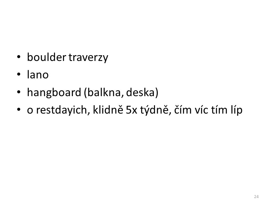 boulder traverzy lano hangboard (balkna, deska) o restdayich, klidně 5x týdně, čím víc tím líp 24