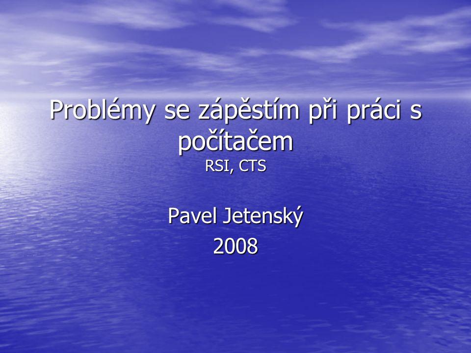 Problémy se zápěstím při práci s počítačem RSI, CTS Pavel Jetenský 2008