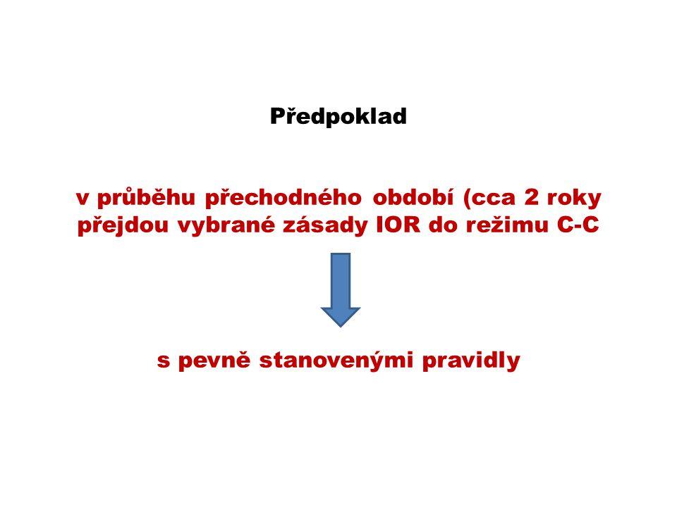 Předpoklad v průběhu přechodného období (cca 2 roky přejdou vybrané zásady IOR do režimu C-C s pevně stanovenými pravidly