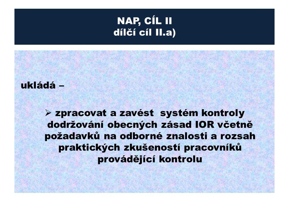NAP, CÍL II dílčí cíl II.a) ukládá –  zpracovat a zavést systém kontroly dodržování obecných zásad IOR včetně požadavků na odborné znalosti a rozsah