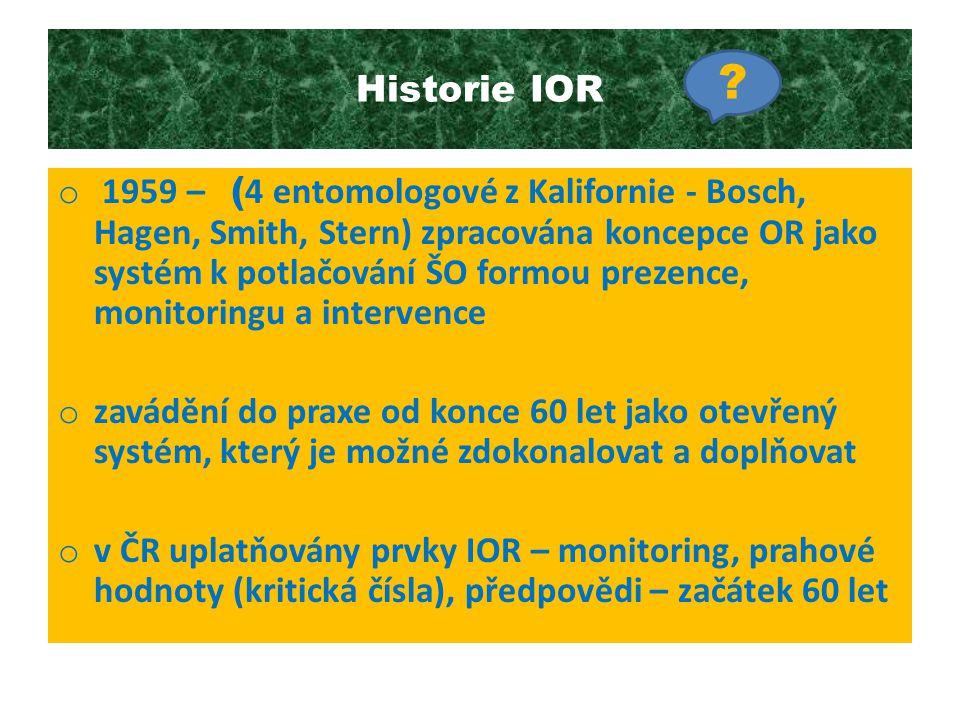 Historie IOR o 1959 – ( 4 entomologové z Kalifornie - Bosch, Hagen, Smith, Stern) zpracována koncepce OR jako systém k potlačování ŠO formou prezence,