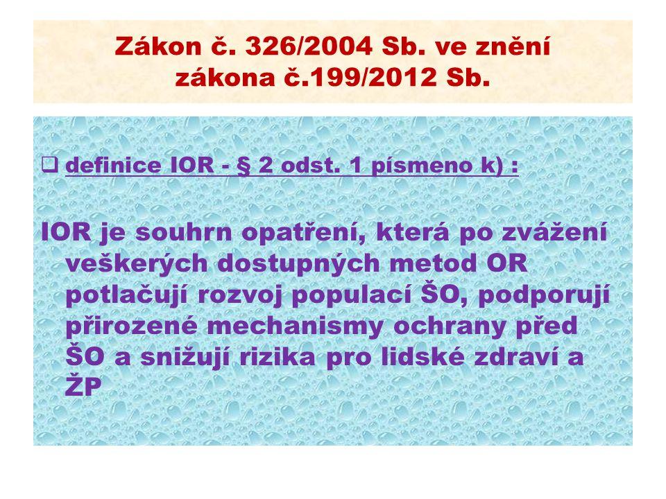 Zákon č. 326/2004 Sb. ve znění zákona č.199/2012 Sb.  definice IOR - § 2 odst. 1 písmeno k) : IOR je souhrn opatření, která po zvážení veškerých dost
