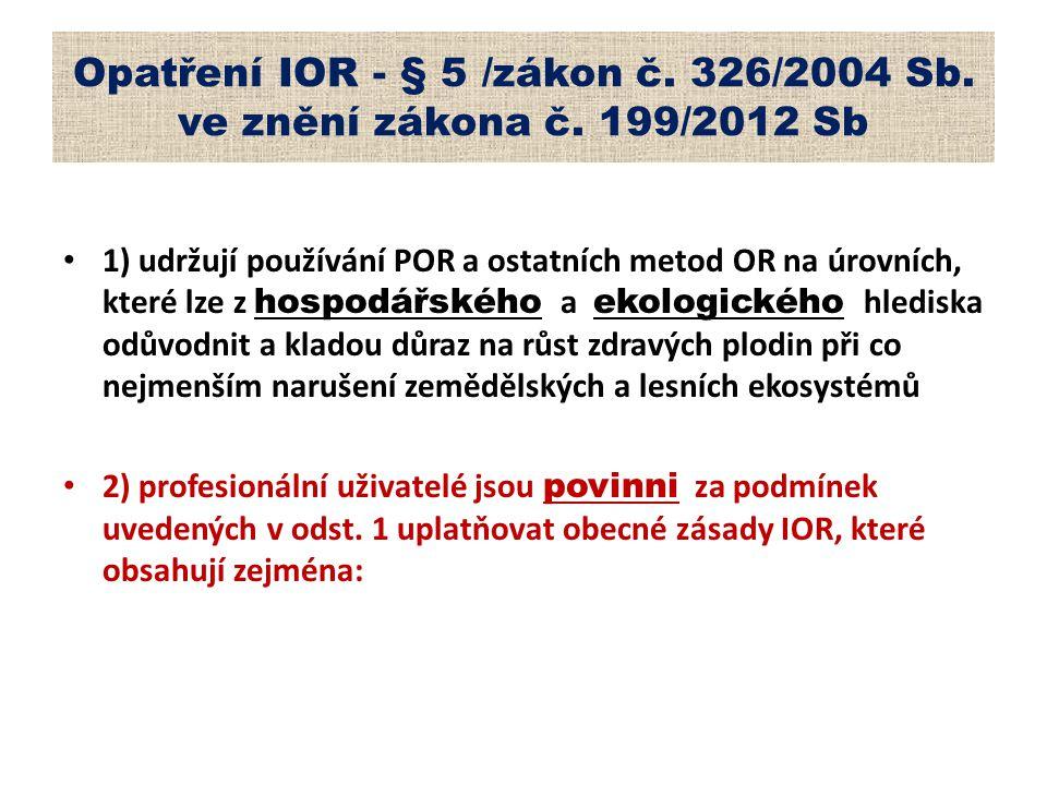 Opatření IOR - § 5 /zákon č. 326/2004 Sb. ve znění zákona č. 199/2012 Sb 1) udržují používání POR a ostatních metod OR na úrovních, které lze z hospod