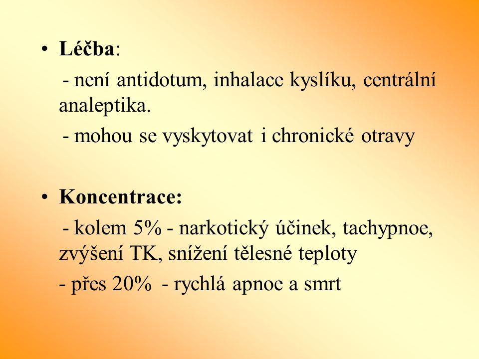 Léčba: - není antidotum, inhalace kyslíku, centrální analeptika. - mohou se vyskytovat i chronické otravy Koncentrace: - kolem 5% - narkotický účinek,
