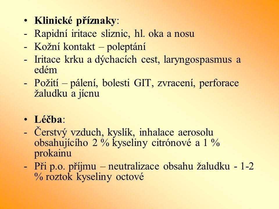 Klinické příznaky: -Rapidní iritace sliznic, hl. oka a nosu -Kožní kontakt – poleptání -Iritace krku a dýchacích cest, laryngospasmus a edém -Požití –