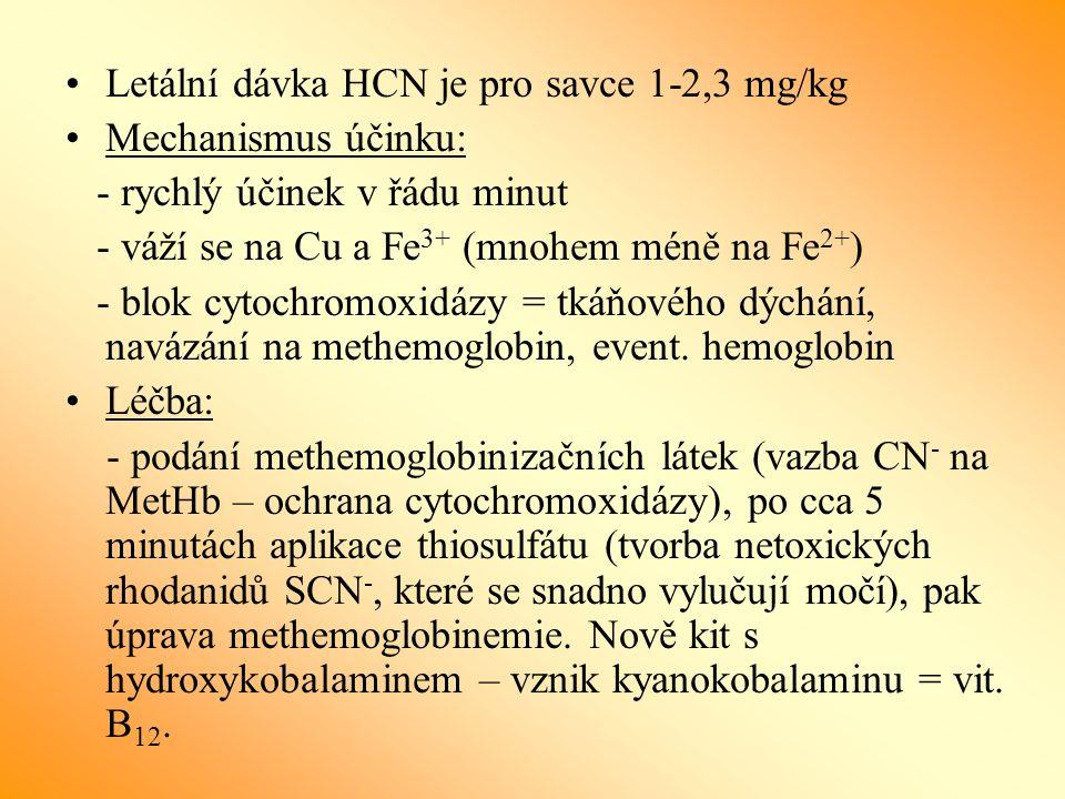Letální dávka HCN je pro savce 1-2,3 mg/kg Mechanismus účinku: - rychlý účinek v řádu minut - váží se na Cu a Fe 3+ (mnohem méně na Fe 2+ ) - blok cytochromoxidázy = tkáňového dýchání, navázání na methemoglobin, event.