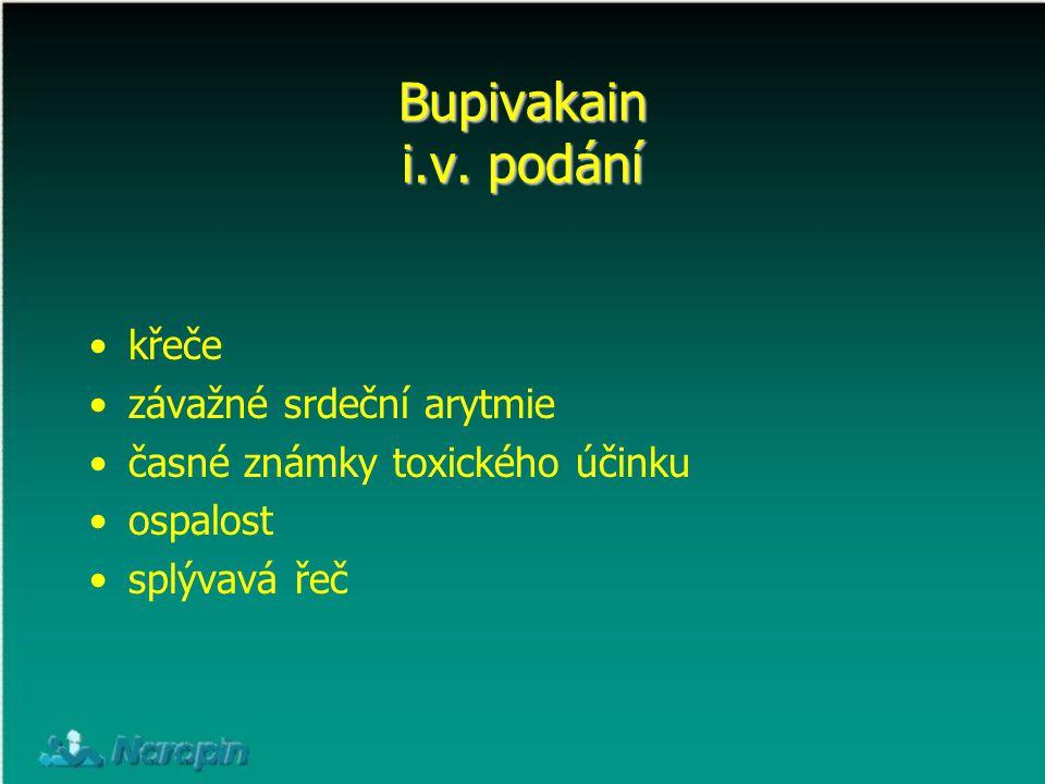 Bupivakain i.v. podání křeče závažné srdeční arytmie časné známky toxického účinku ospalost splývavá řeč