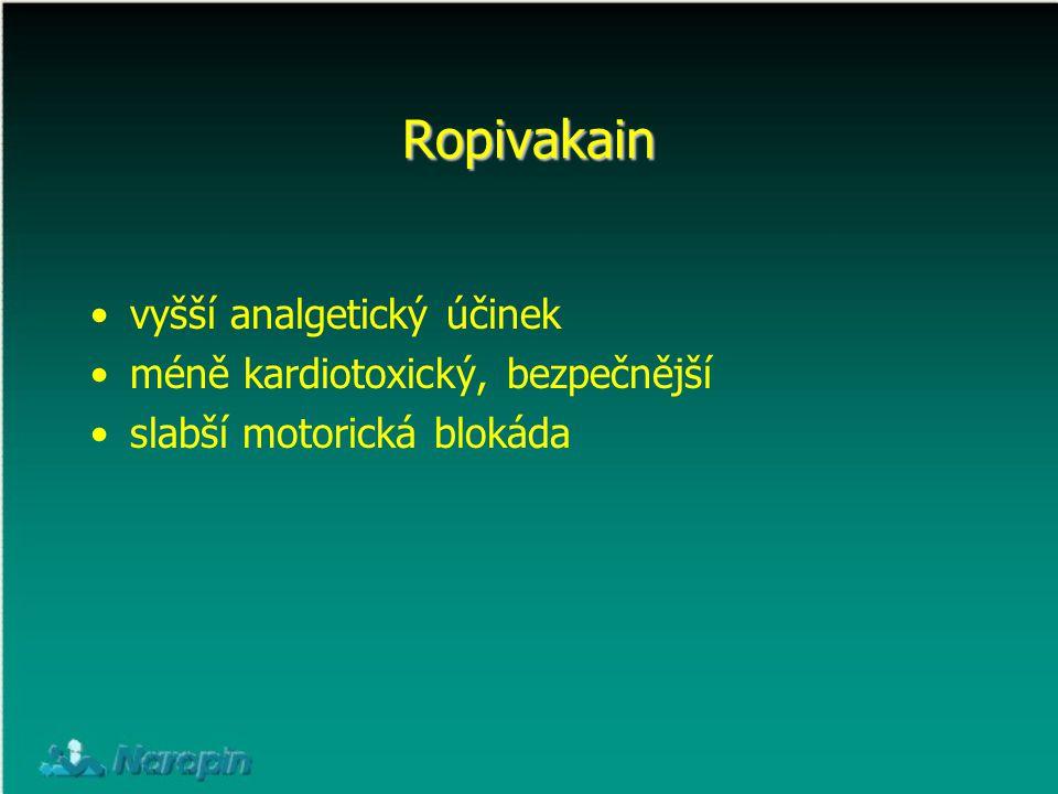 Ropivakain vyšší analgetický účinek méně kardiotoxický, bezpečnější slabší motorická blokáda