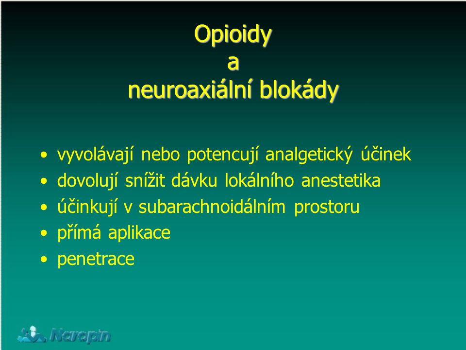 Opioidy a neuroaxiální blokády vyvolávají nebo potencují analgetický účinek dovolují snížit dávku lokálního anestetika účinkují v subarachnoidálním pr