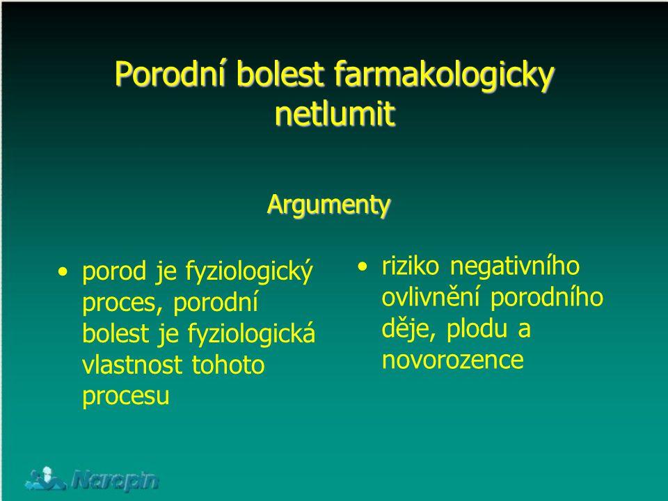 porod je fyziologický proces, porodní bolest je fyziologická vlastnost tohoto procesu Porodní bolest farmakologicky netlumit riziko negativního ovlivn