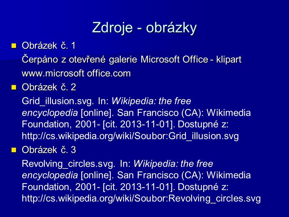 Zdroje - obrázky Obrázek č. 1 Obrázek č. 1 Čerpáno z otevřené galerie Microsoft Office - klipart www.microsoft office.com Obrázek č. 2 Obrázek č. 2 Gr