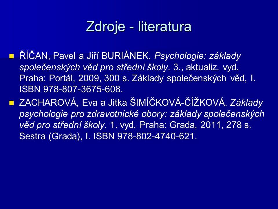 Zdroje - literatura ŘÍČAN, Pavel a Jiří BURIÁNEK. Psychologie: základy společenských věd pro střední školy. 3., aktualiz. vyd. Praha: Portál, 2009, 30