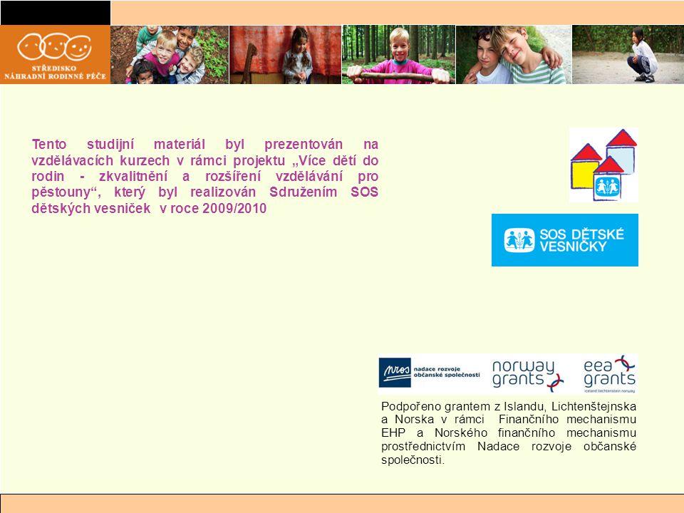 """Tento studijní materiál byl prezentován na vzdělávacích kurzech v rámci projektu """"Více dětí do rodin - zkvalitnění a rozšíření vzdělávání pro pěstouny"""