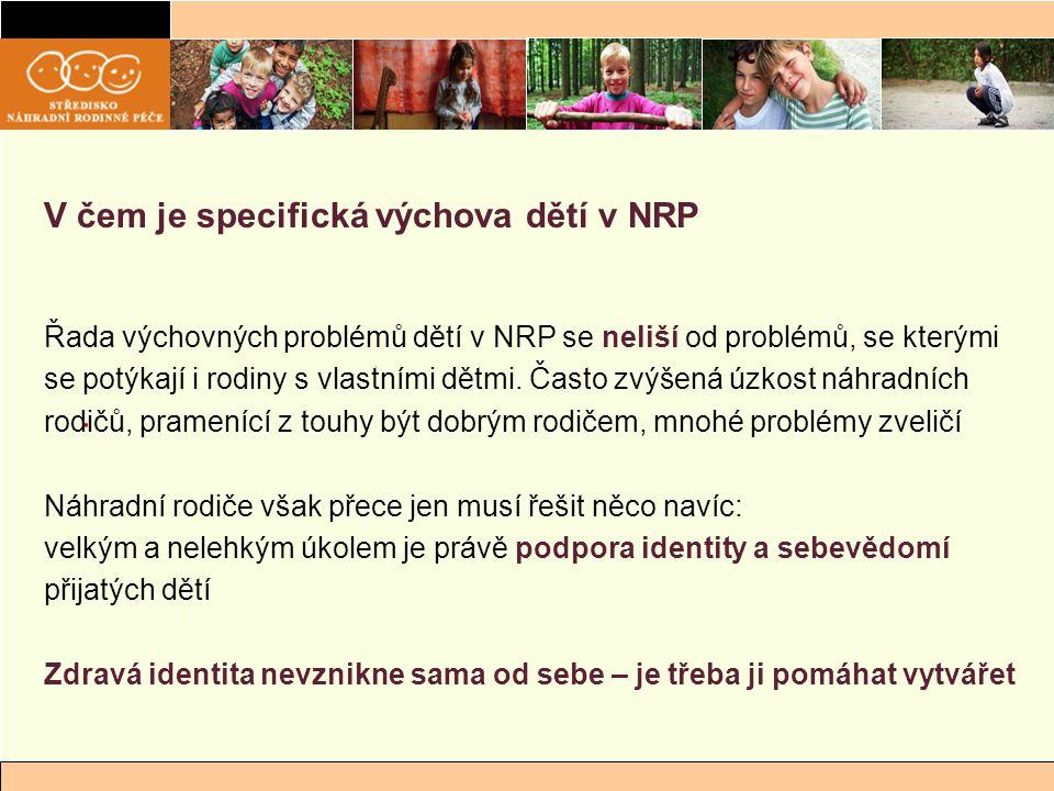 V čem je specifická výchova dětí v NRP. Řada výchovných problémů dětí v NRP se neliší od problémů, se kterými se potýkají i rodiny s vlastními dětmi.
