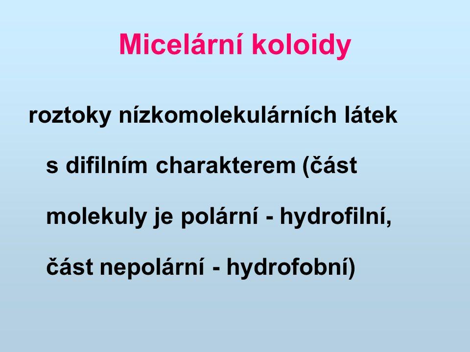Micelární koloidy Micelární koloidy tvoří při nízkých koncentracích pravé roztoky, při vyšších koncentracích se částice shlukují (agregují) do útvarů koloidních rozměrů - micel