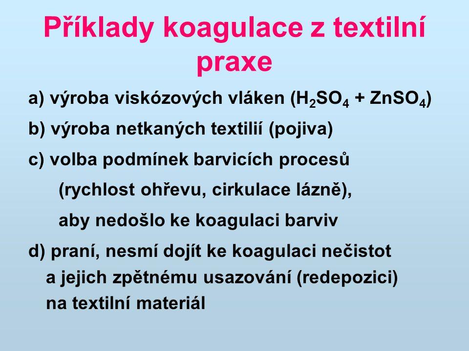 Příklady koagulace z textilní praxe a) výroba viskózových vláken (H 2 SO 4 + ZnSO 4 ) b) výroba netkaných textilií (pojiva) c) volba podmínek barvicíc