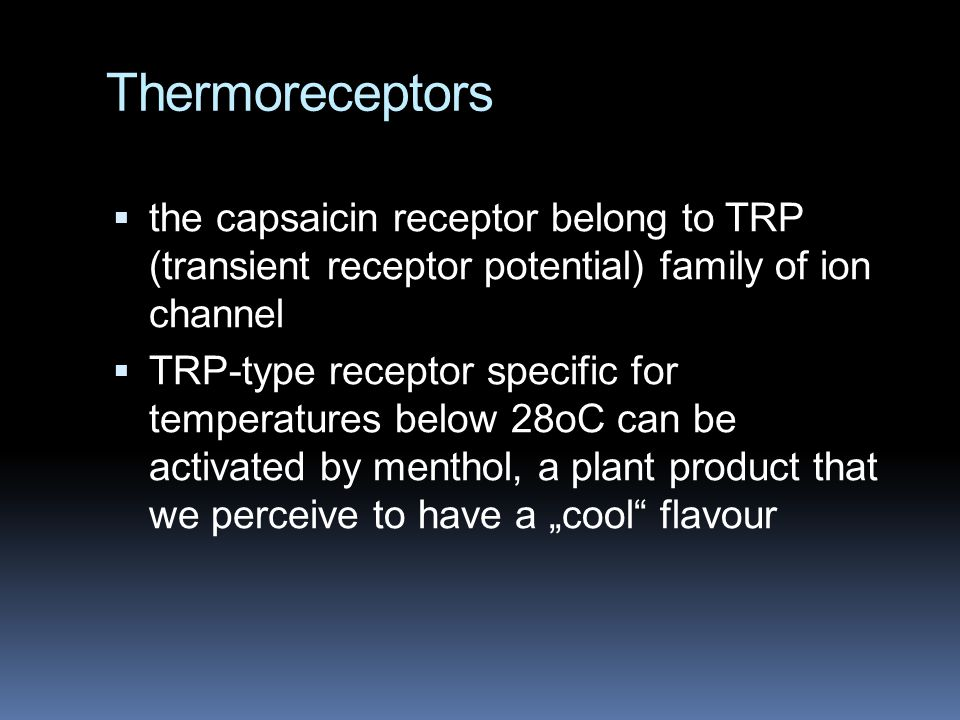 Thermoreceptors  the capsaicin receptor belong to TRP (transient receptor potential) family of ion channel  TRP-type receptor specific for temperatu