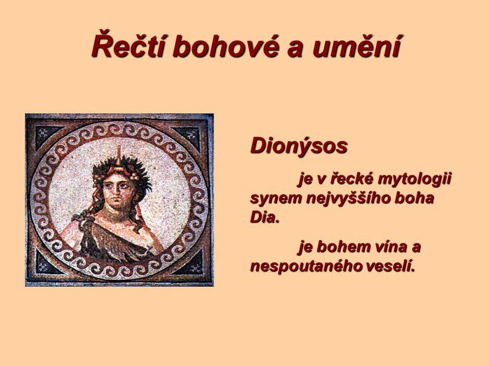 Řečtí bohové a umění Dionýsos je v řecké mytologii synem nejvyššího boha Dia. je bohem vína a nespoutaného veselí.