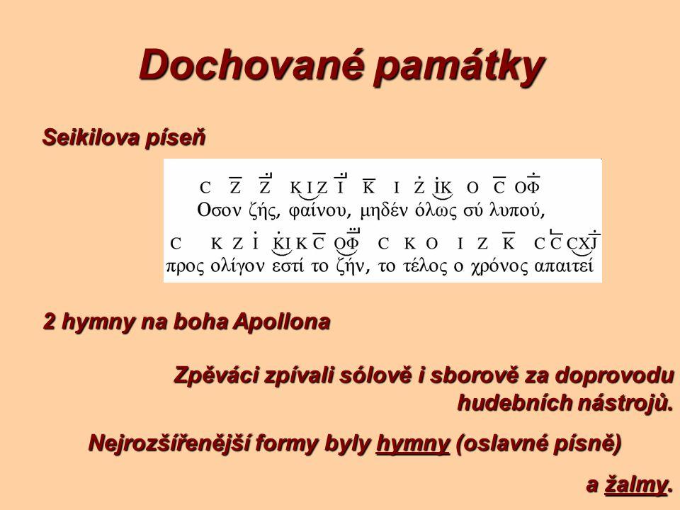 Dochované památky Seikilova píseň 2 hymny na boha Apollona Zpěváci zpívali sólově i sborově za doprovodu hudebních nástrojů. Nejrozšířenější formy byl