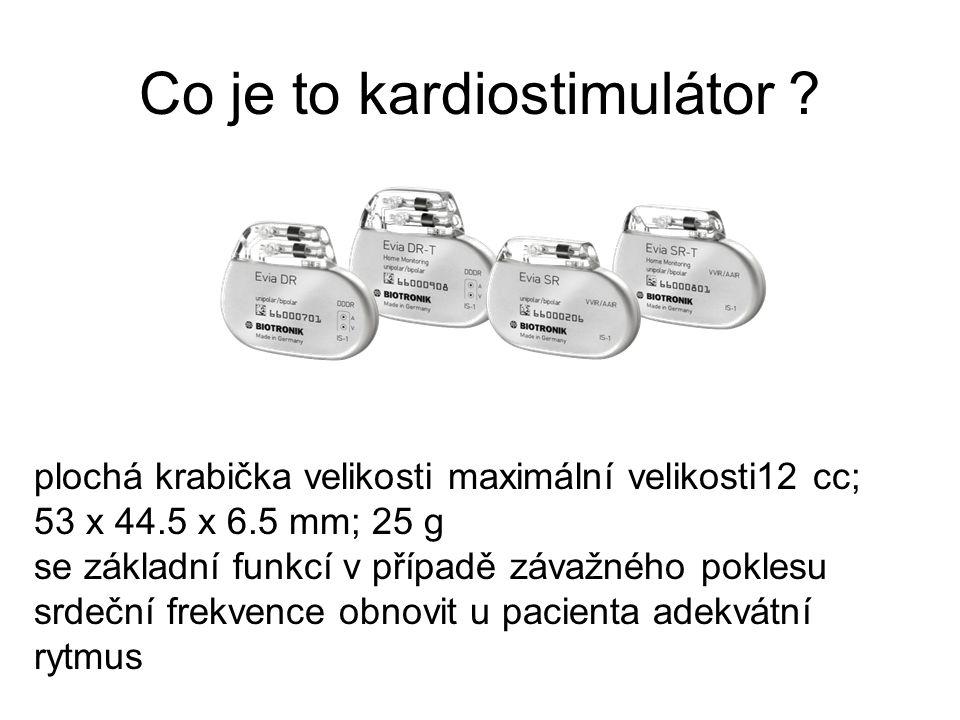 Co je to kardiostimulátor ? plochá krabička velikosti maximální velikosti12 cc; 53 x 44.5 x 6.5 mm; 25 g se základní funkcí v případě závažného pokles