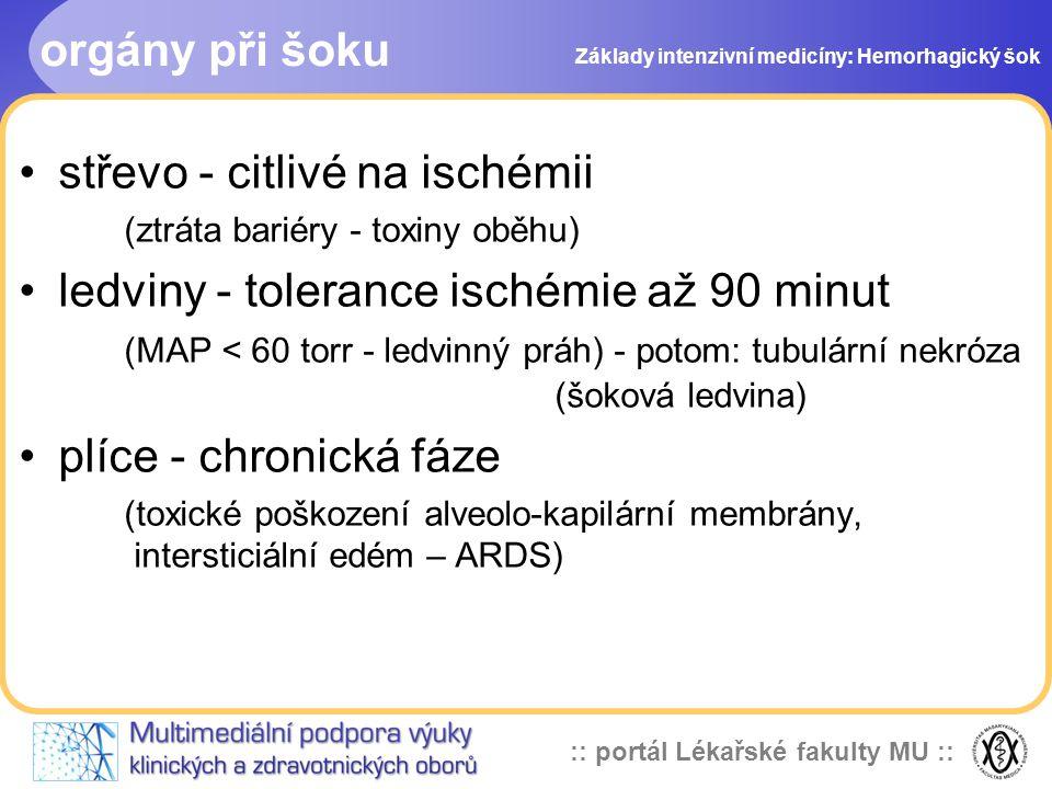 :: portál Lékařské fakulty MU :: orgány při šoku střevo - citlivé na ischémii (ztráta bariéry - toxiny oběhu) ledviny - tolerance ischémie až 90 minut