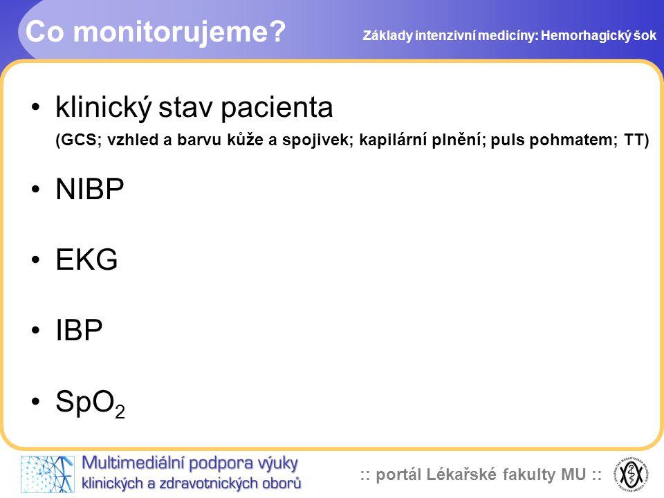:: portál Lékařské fakulty MU :: Co monitorujeme? klinický stav pacienta (GCS; vzhled a barvu kůže a spojivek; kapilární plnění; puls pohmatem; TT) NI