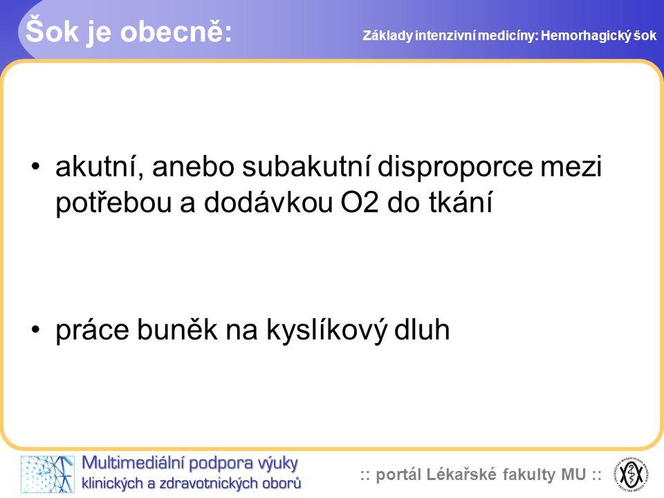 :: portál Lékařské fakulty MU :: Šok je obecně: akutní, anebo subakutní disproporce mezi potřebou a dodávkou O2 do tkání práce buněk na kyslíkový dluh