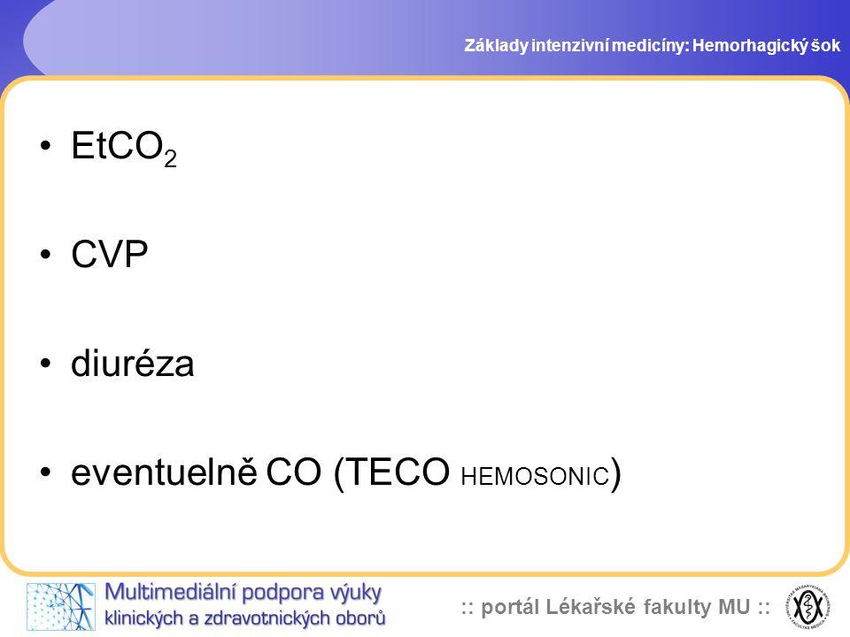 :: portál Lékařské fakulty MU :: EtCO 2 CVP diuréza eventuelně CO (TECO HEMOSONIC ) Základy intenzivní medicíny: Hemorhagický šok
