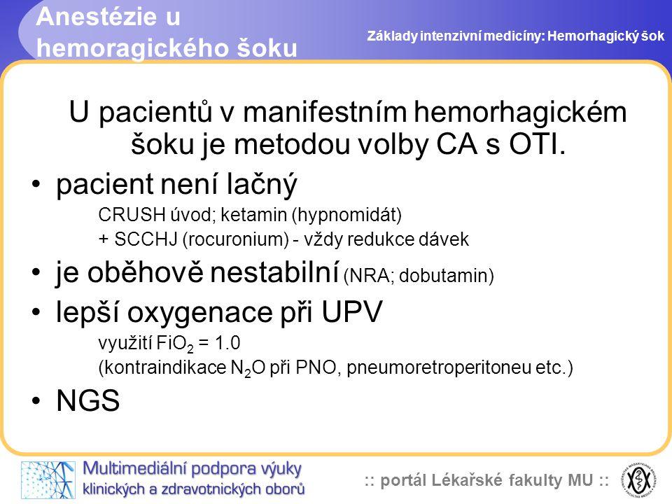 :: portál Lékařské fakulty MU :: Anestézie u hemoragického šoku U pacientů v manifestním hemorhagickém šoku je metodou volby CA s OTI. pacient není la