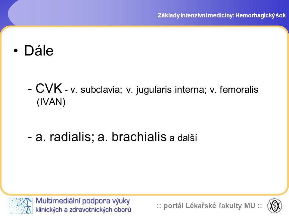 :: portál Lékařské fakulty MU :: Dále - CVK - v. subclavia; v. jugularis interna; v. femoralis (IVAN) - a. radialis; a. brachialis a další Základy int