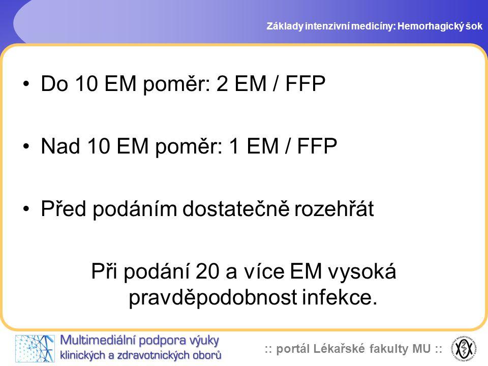 :: portál Lékařské fakulty MU :: Do 10 EM poměr: 2 EM / FFP Nad 10 EM poměr: 1 EM / FFP Před podáním dostatečně rozehřát Při podání 20 a více EM vysok
