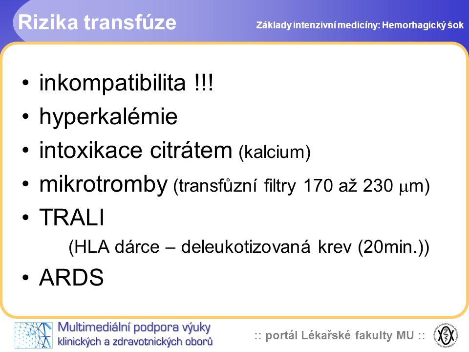 :: portál Lékařské fakulty MU :: Rizika transfúze inkompatibilita !!! hyperkalémie intoxikace citrátem (kalcium) mikrotromby (transfůzní filtry 170 až