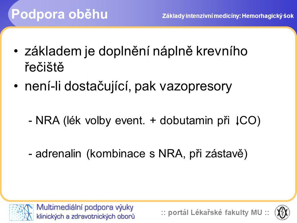 :: portál Lékařské fakulty MU :: Podpora oběhu základem je doplnění náplně krevního řečiště není-li dostačující, pak vazopresory - NRA (lék volby even