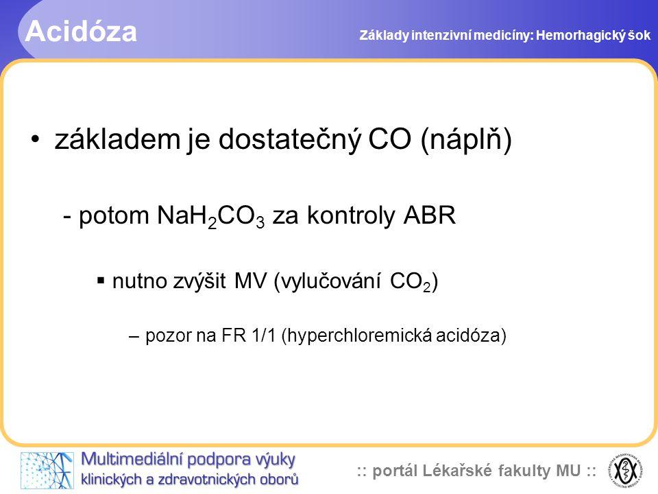 :: portál Lékařské fakulty MU :: Acidóza základem je dostatečný CO (náplň) - potom NaH 2 CO 3 za kontroly ABR  nutno zvýšit MV (vylučování CO 2 ) –po