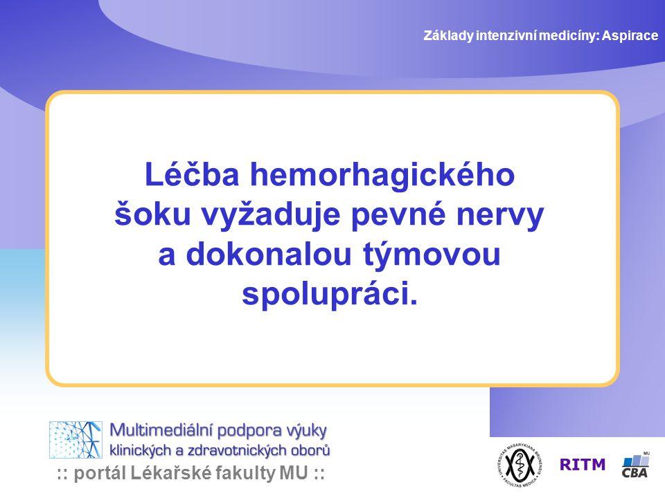 :: portál Lékařské fakulty MU :: Léčba hemorhagického šoku vyžaduje pevné nervy a dokonalou týmovou spolupráci. Základy intenzivní medicíny: Aspirace