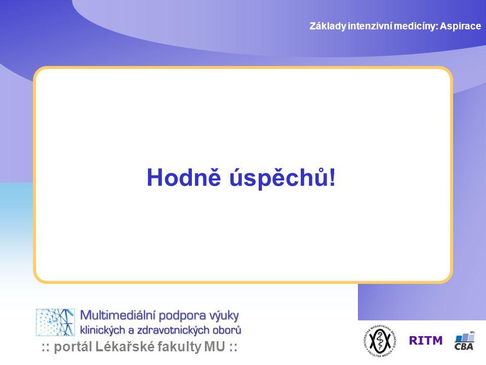 :: portál Lékařské fakulty MU :: Hodně úspěchů! Základy intenzivní medicíny: Aspirace