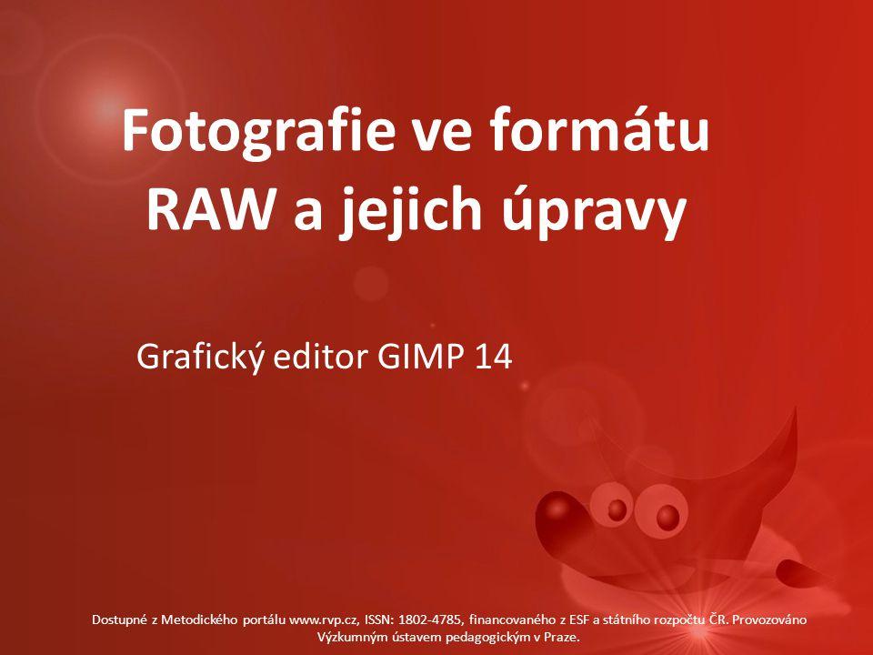 Fotografie ve formátu RAW a jejich úpravy Grafický editor GIMP 14 Dostupné z Metodického portálu www.rvp.cz, ISSN: 1802-4785, financovaného z ESF a st
