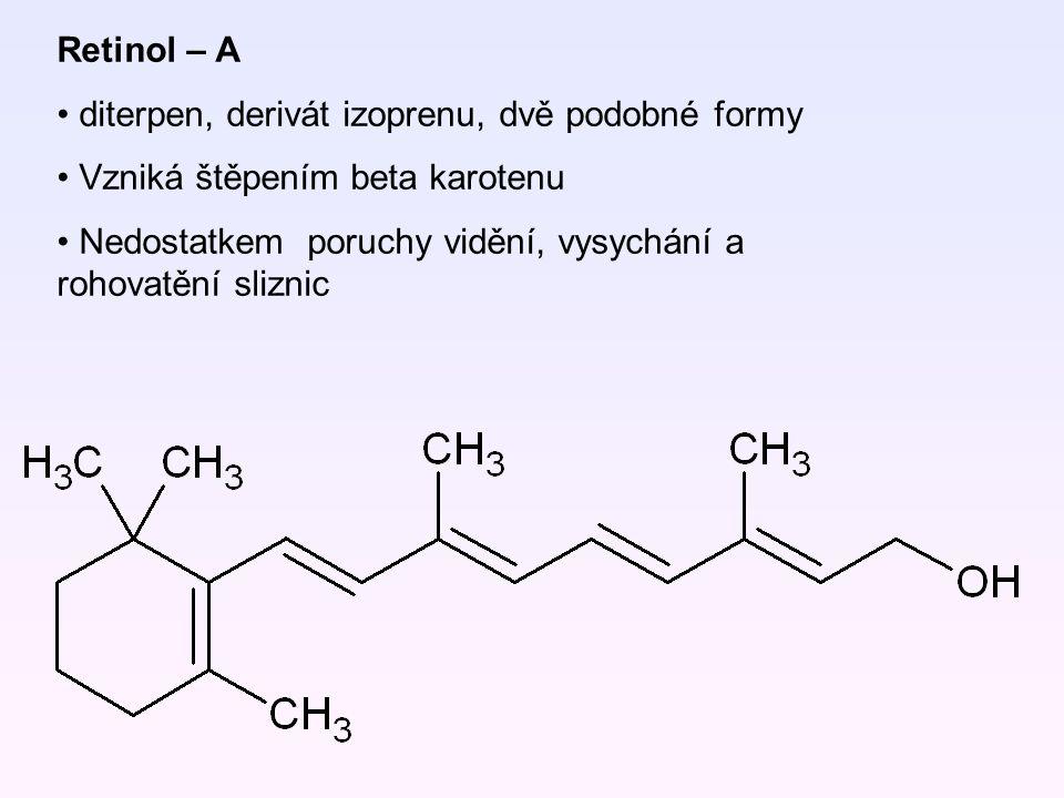 Retinol – A diterpen, derivát izoprenu, dvě podobné formy Vzniká štěpením beta karotenu Nedostatkem poruchy vidění, vysychání a rohovatění sliznic