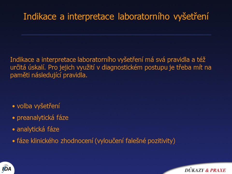 Indikace a interpretace laboratorního vyšetření Indikace a interpretace laboratorního vyšetření má svá pravidla a též určitá úskalí. Pro jejich využit