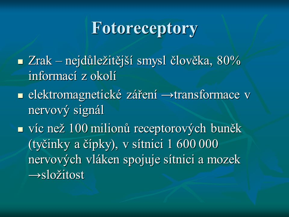 Termoreceptory a nociceptory velmi jednoduché receptory, netvoří čidla, jen volné zakončení nervových vláken velmi jednoduché receptory, netvoří čidla, jen volné zakončení nervových vláken většina termoreceptorů, nociceptorů a hmatových receptorů v kůži dohromady → kožní čidla většina termoreceptorů, nociceptorů a hmatových receptorů v kůži dohromady → kožní čidla kombinovanou činností → jiné vjemy než specifické pro jednotlivé receptory – hladkost, drsnost, suchost, ….