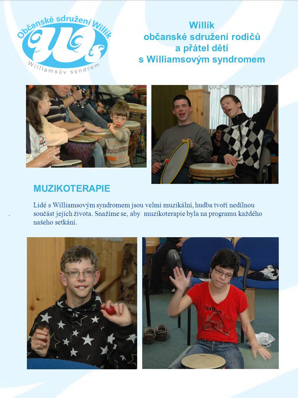 Willík občanské sdružení rodičů a přátel dětí s Williamsovým syndromem. MUZIKOTERAPIE Lidé s Williamsovým syndromem jsou velmi muzikální, hudba tvoří