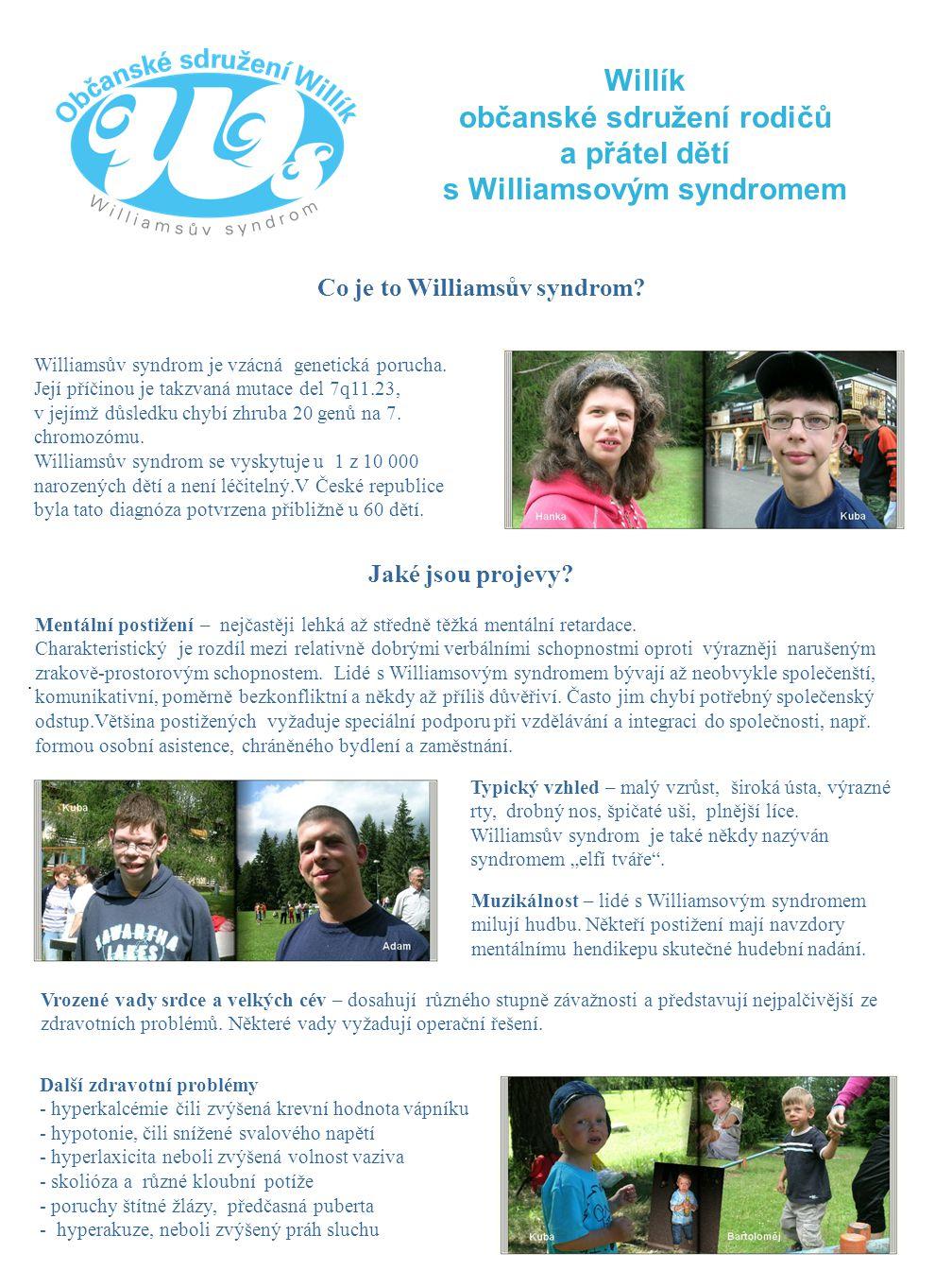 Willík občanské sdružení rodičů a přátel dětí s Williamsovým syndromem Co je to Williamsův syndrom? Williamsův syndrom je vzácná genetická porucha. Je