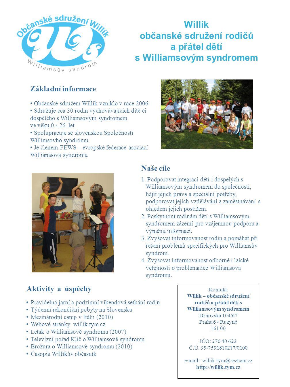 Willík občanské sdružení rodičů a přátel dětí s Williamsovým syndromem Občanské sdružení Willík vzniklo v roce 2006 Sdružuje cca 30 rodin vychovávajíc