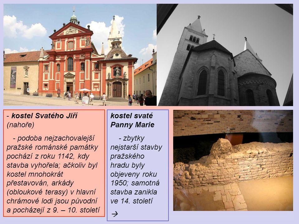 - k- kostel Svatého Jiří (nahoře) - podoba nejzachovalejší pražské románské památky pochází z roku 1142, kdy stavba vyhořela; ačkoliv byl kostel mnoho