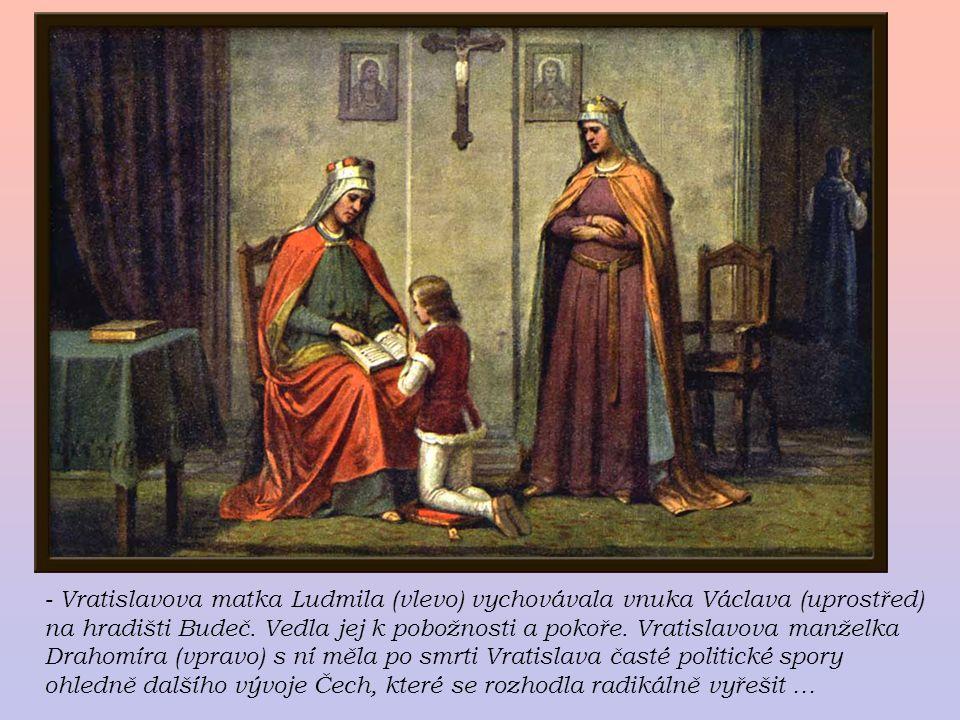 - Vratislavova matka Ludmila (vlevo) vychovávala vnuka Václava (uprostřed) na hradišti Budeč. Vedla jej k pobožnosti a pokoře. Vratislavova manželka D