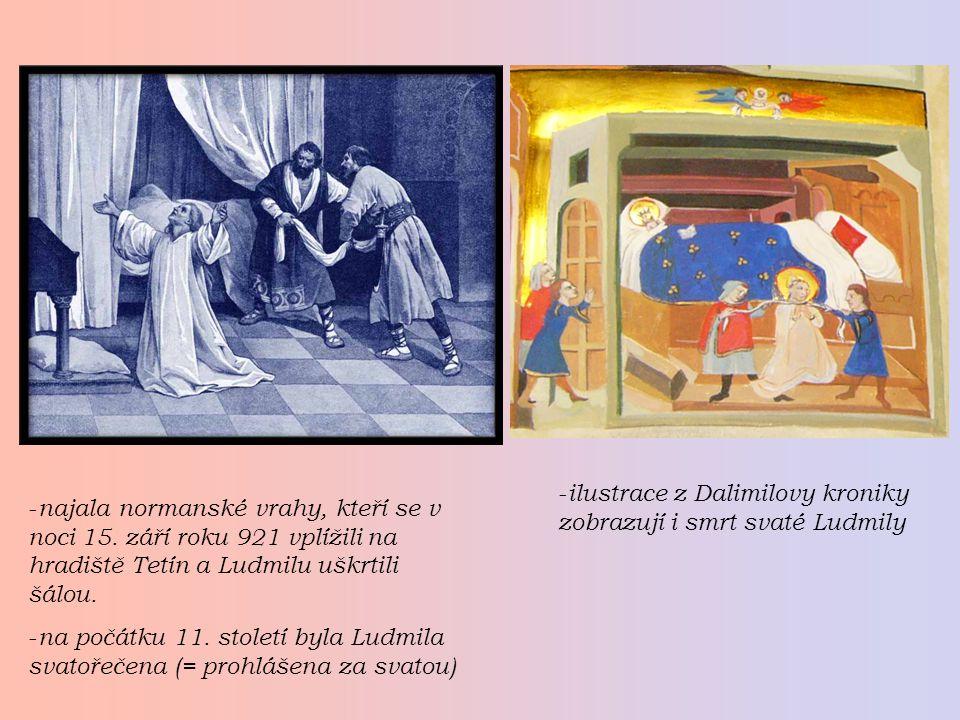 -n-n ajala normanské vrahy, kteří se v noci 15. září roku 921 vplížili na hradiště Tetín a Ludmilu uškrtili šálou. -n-n a počátku 11. století byla Lud