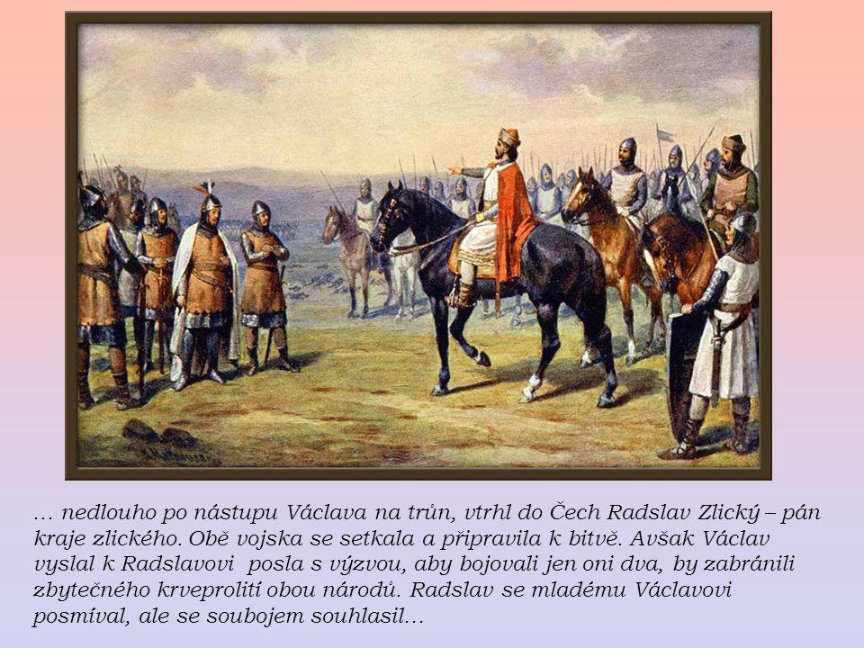 … nedlouho po nástupu Václava na trůn, vtrhl do Čech Radslav Zlický – pán kraje zlického. Obě vojska se setkala a připravila k bitvě. Avšak Václav vys