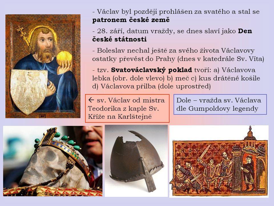 - Václav byl později prohlášen za svatého a stal se patronem české země - 28. září, datum vraždy, se dnes slaví jako Den české státnosti - Boleslav ne